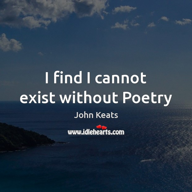 I find I cannot exist without Poetry Image