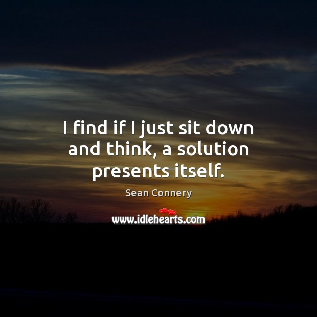 I find if I just sit down and think, a solution presents itself. Image