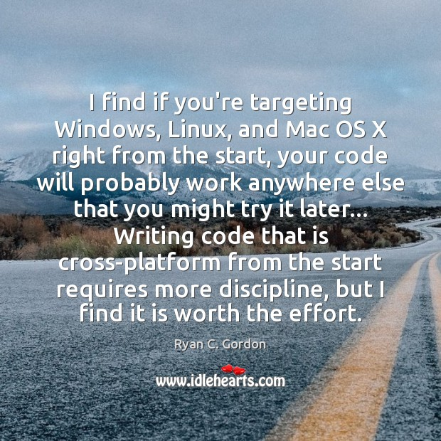 I find if you're targeting Windows, Linux, and Mac OS X right Ryan C. Gordon Picture Quote