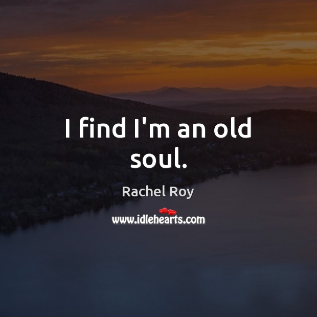 I find I'm an old soul. Image