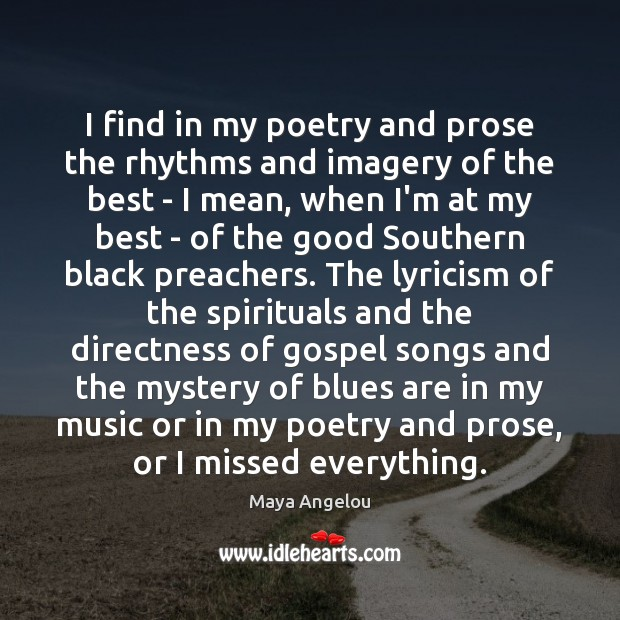 Image, I find in my poetry and prose the rhythms and imagery of