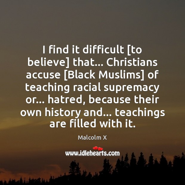 Image, I find it difficult [to believe] that… Christians accuse [Black Muslims] of