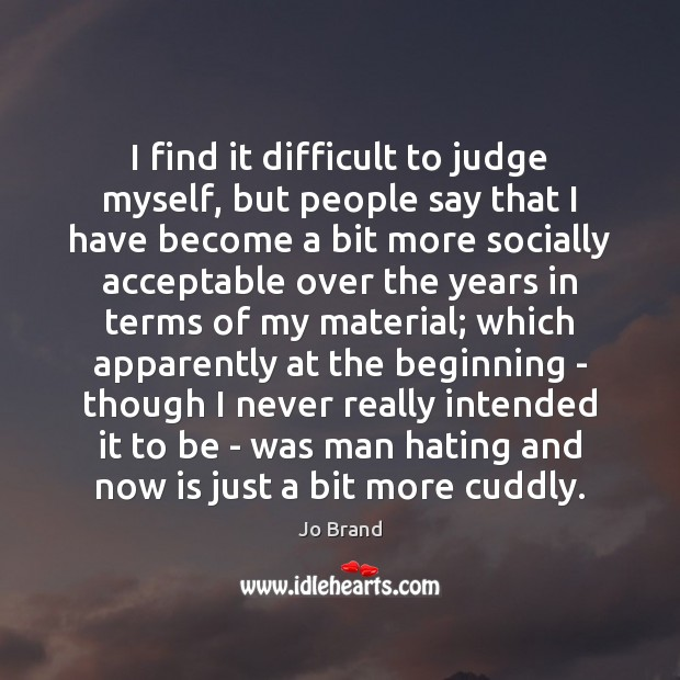 I find it difficult to judge myself, but people say that I Image