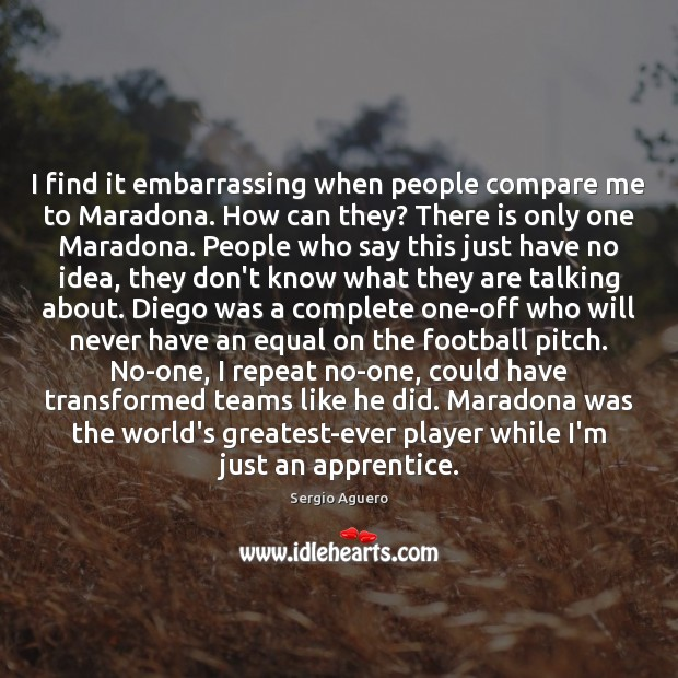 I find it embarrassing when people compare me to Maradona. How can Image