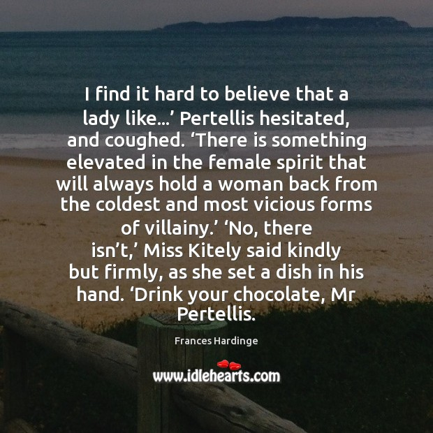 I find it hard to believe that a lady like…' Pertellis hesitated, Image