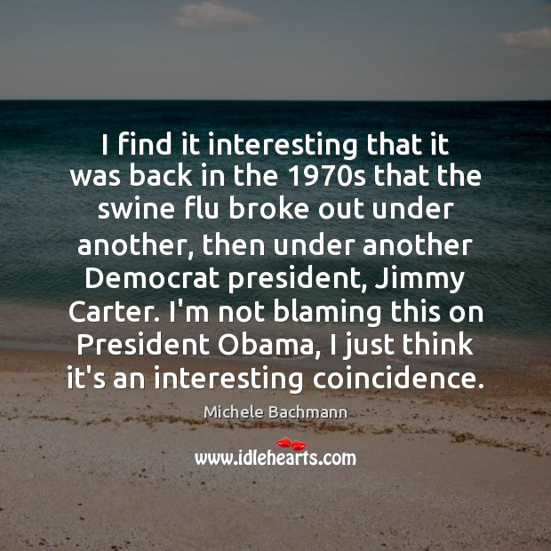 I find it interesting that it was back in the 1970s that Michele Bachmann Picture Quote