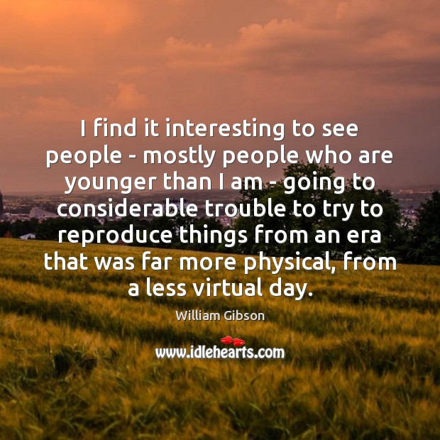 I find it interesting to see people – mostly people who are Image