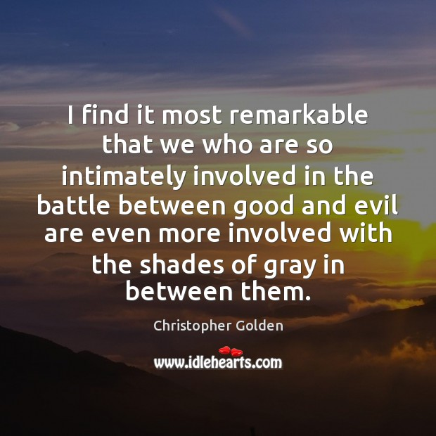 I find it most remarkable that we who are so intimately involved Image