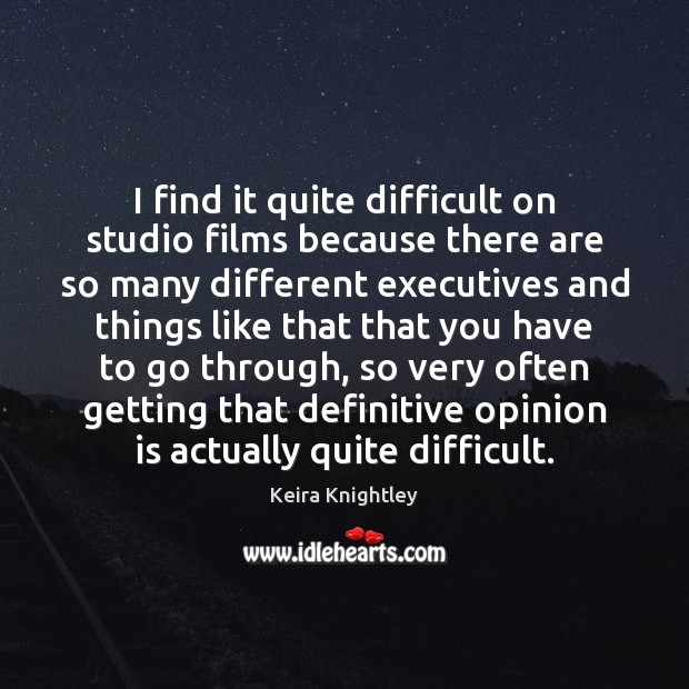 I find it quite difficult on studio films because there are so Keira Knightley Picture Quote