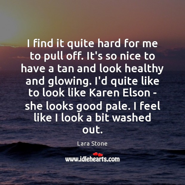 Lara Stone Picture Quote image saying: I find it quite hard for me to pull off. It's so