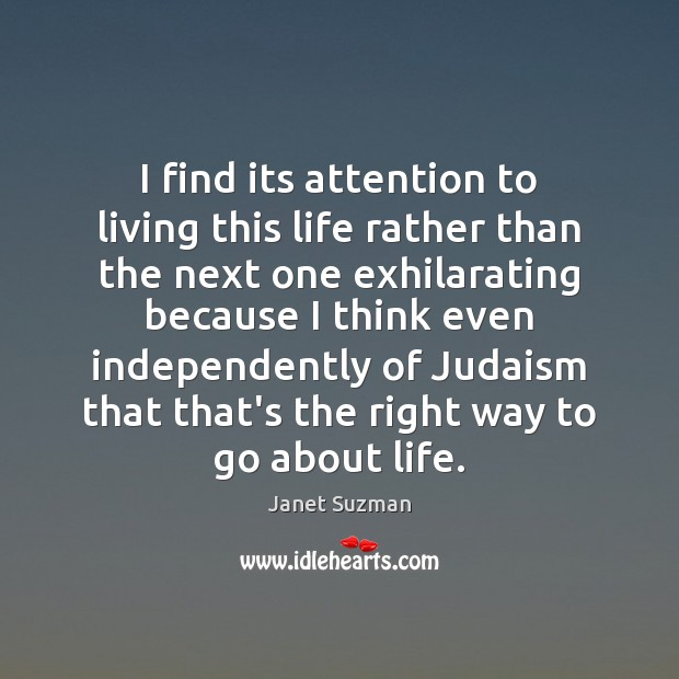 I find its attention to living this life rather than the next Image