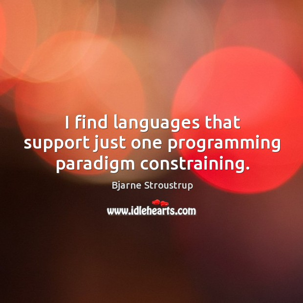 I find languages that support just one programming paradigm constraining. Image