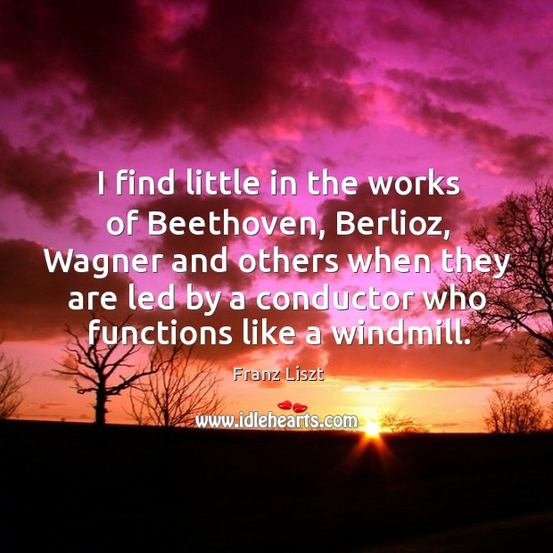 Image, I find little in the works of beethoven, berlioz