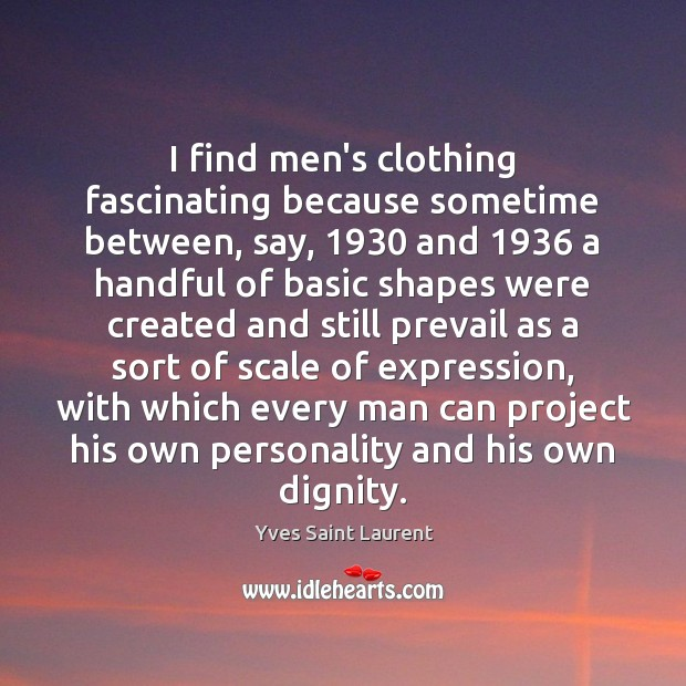 I find men's clothing fascinating because sometime between, say, 1930 and 1936 a handful Image