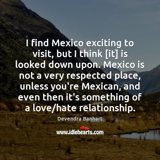 I find Mexico exciting to visit, but I think [it] is looked Devendra Banhart Picture Quote