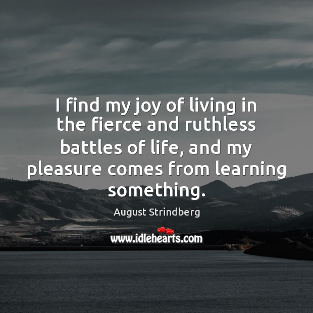 Image, I find my joy of living in the fierce and ruthless battles