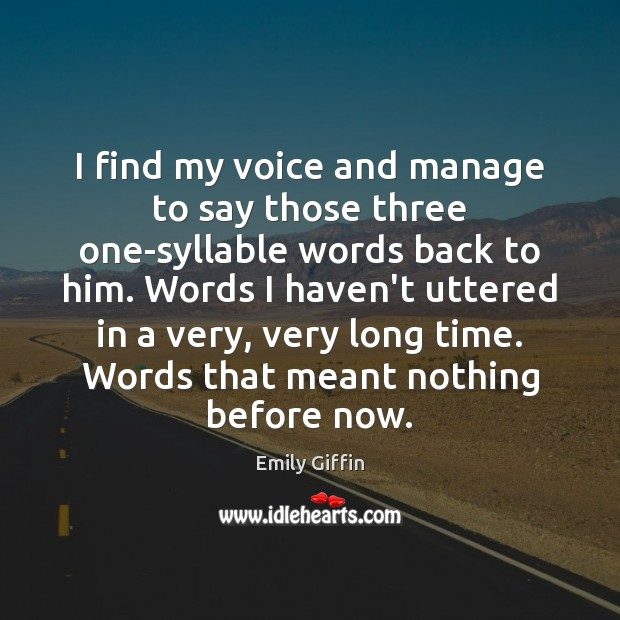 I find my voice and manage to say those three one-syllable words Image