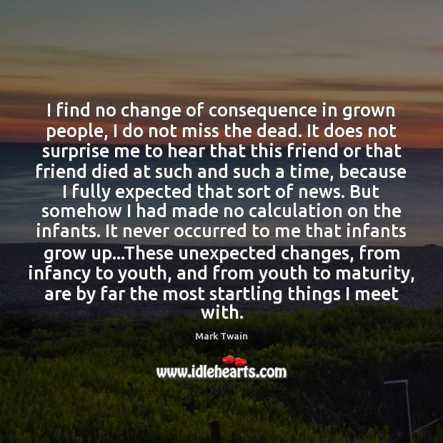 I find no change of consequence in grown people, I do not Mark Twain Picture Quote