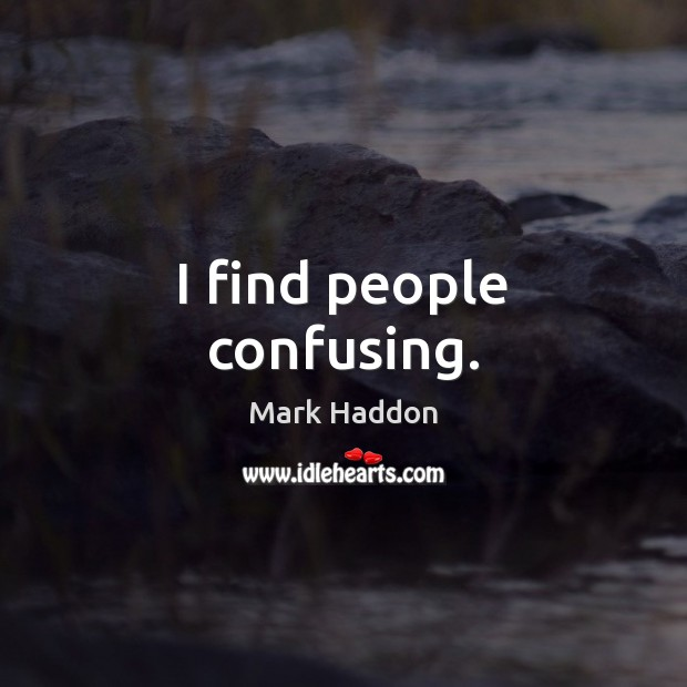 I find people confusing. Image