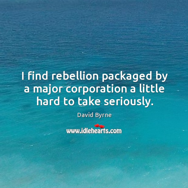 I find rebellion packaged by a major corporation a little hard to take seriously. Image