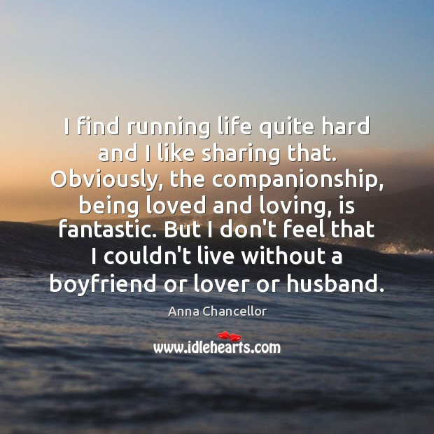 Image, I find running life quite hard and I like sharing that. Obviously,