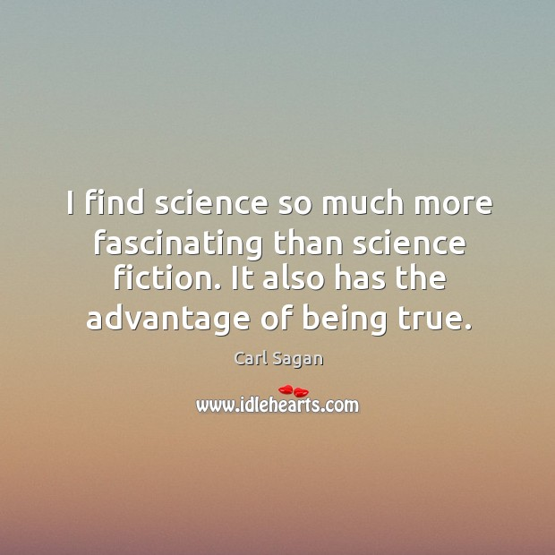 I find science so much more fascinating than science fiction. It also Image