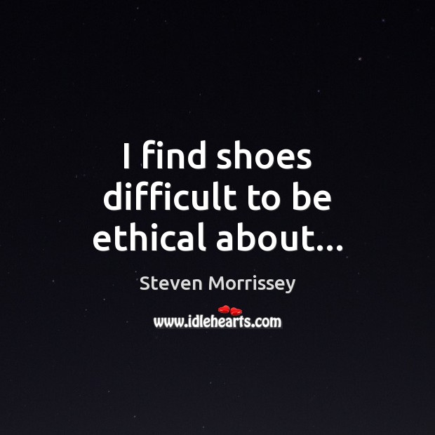 I find shoes difficult to be ethical about… Image