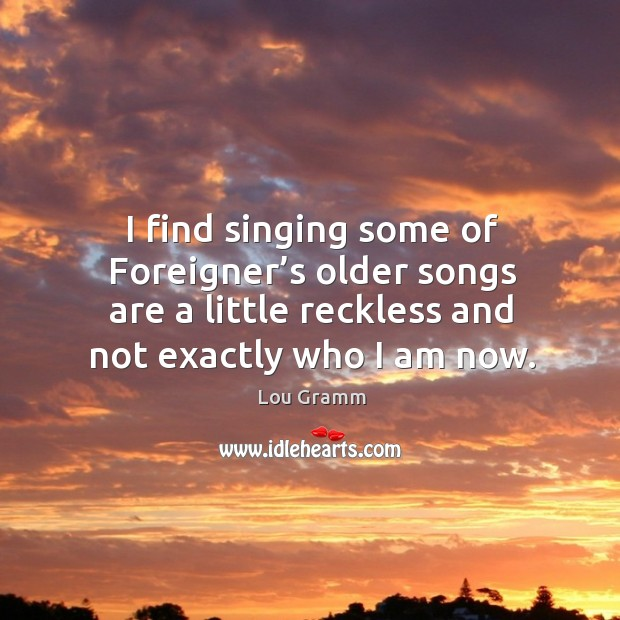 Picture Quote by Lou Gramm