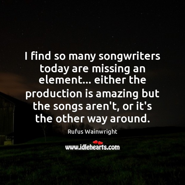 I find so many songwriters today are missing an element… either the Image