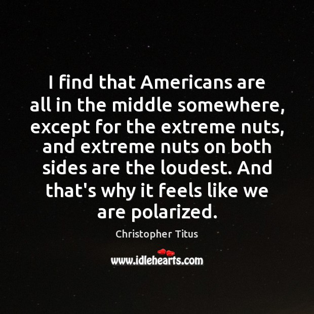 Image, I find that Americans are all in the middle somewhere, except for