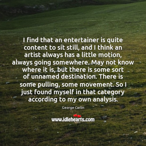 Image, I find that an entertainer is quite content to sit still, and