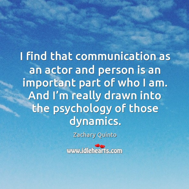 I find that communication as an actor and person is an important part of who I am. Image