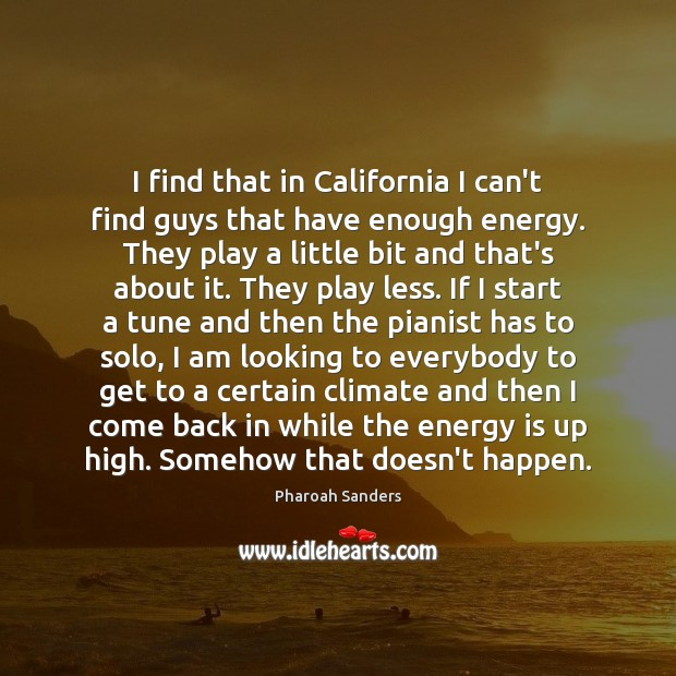 I find that in California I can't find guys that have enough Image