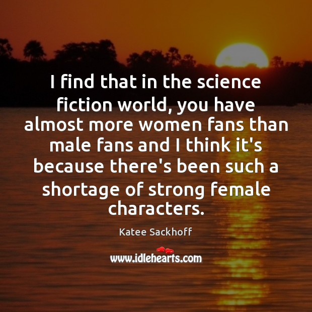 I find that in the science fiction world, you have almost more Katee Sackhoff Picture Quote