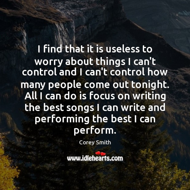 I find that it is useless to worry about things I can't Image