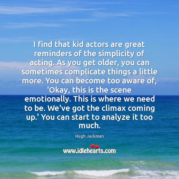 Image, I find that kid actors are great reminders of the simplicity of
