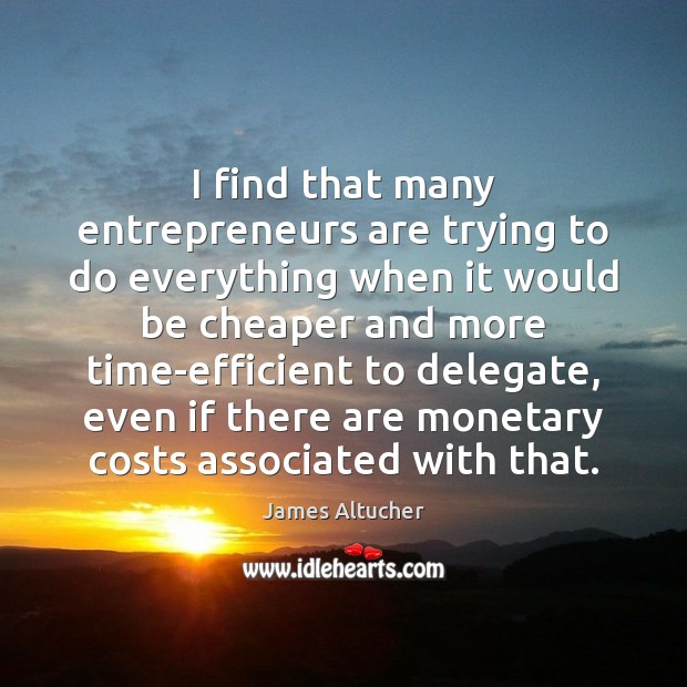 Image, I find that many entrepreneurs are trying to do everything when it