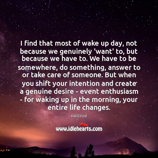I find that most of wake up day, not because we genuinely Hal Elrod Picture Quote