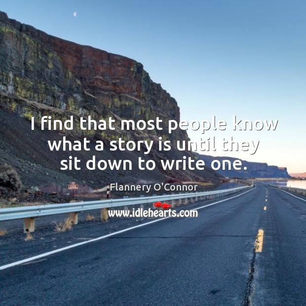 Image, I find that most people know what a story is until they sit down to write one.