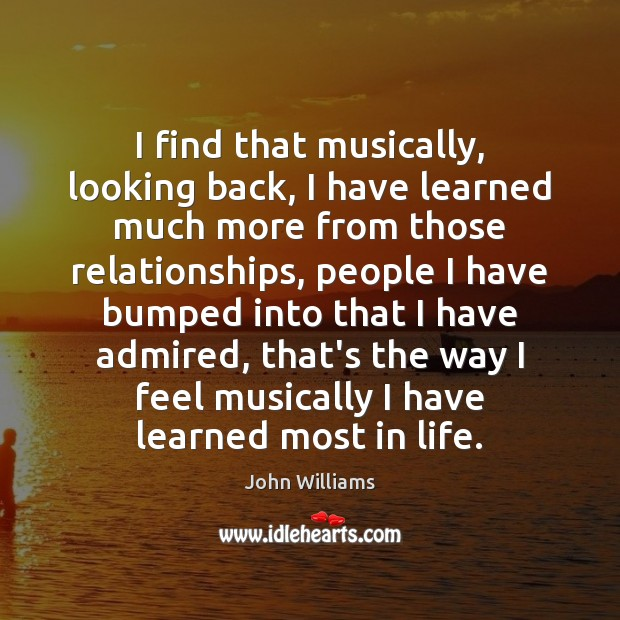 I find that musically, looking back, I have learned much more from Image