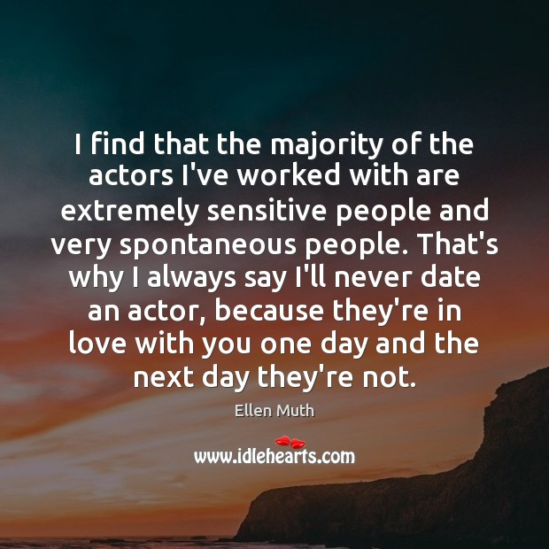 Image, I find that the majority of the actors I've worked with are