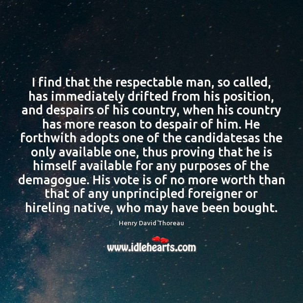 I find that the respectable man, so called, has immediately drifted from Henry David Thoreau Picture Quote