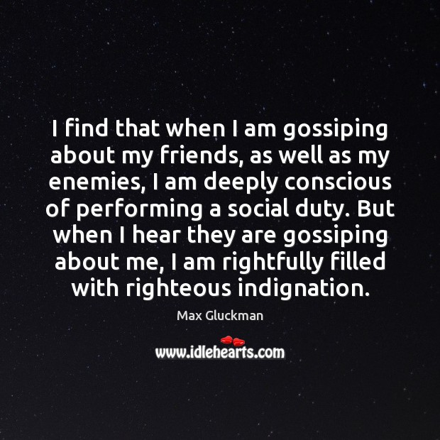 I find that when I am gossiping about my friends, as well Image