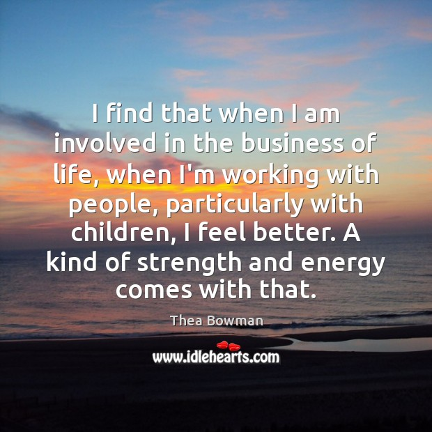 I find that when I am involved in the business of life, Business Quotes Image