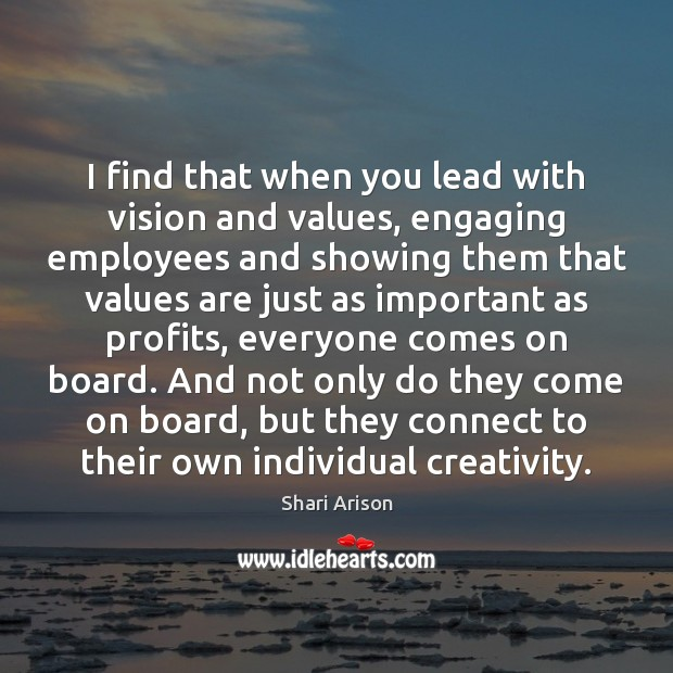 I find that when you lead with vision and values, engaging employees Image