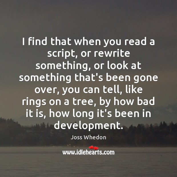 Image, I find that when you read a script, or rewrite something, or