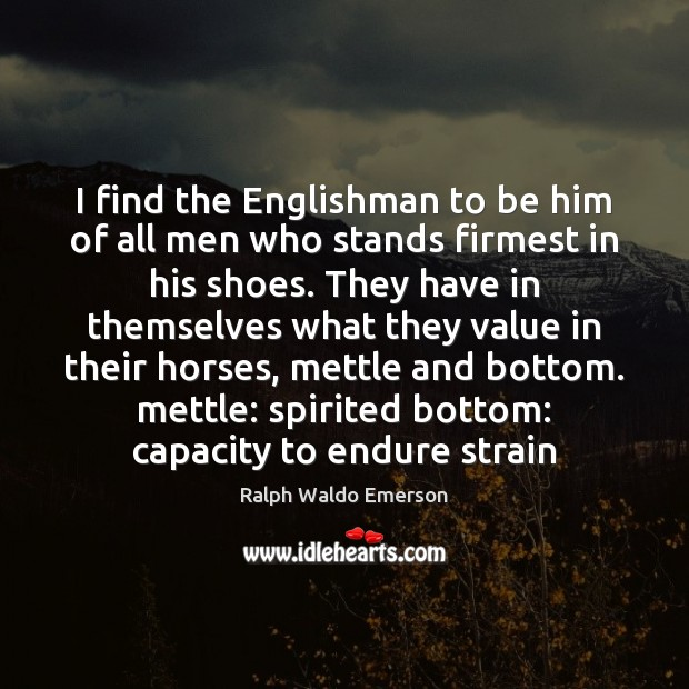 I find the Englishman to be him of all men who stands Image