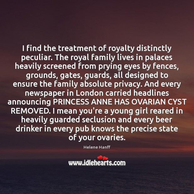 I find the treatment of royalty distinctly peculiar. The royal family lives Image