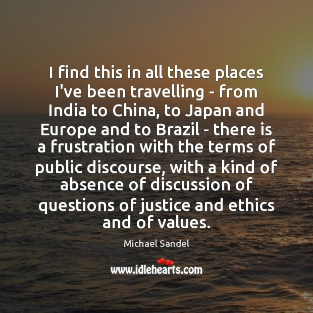 I find this in all these places I've been travelling – from Michael Sandel Picture Quote