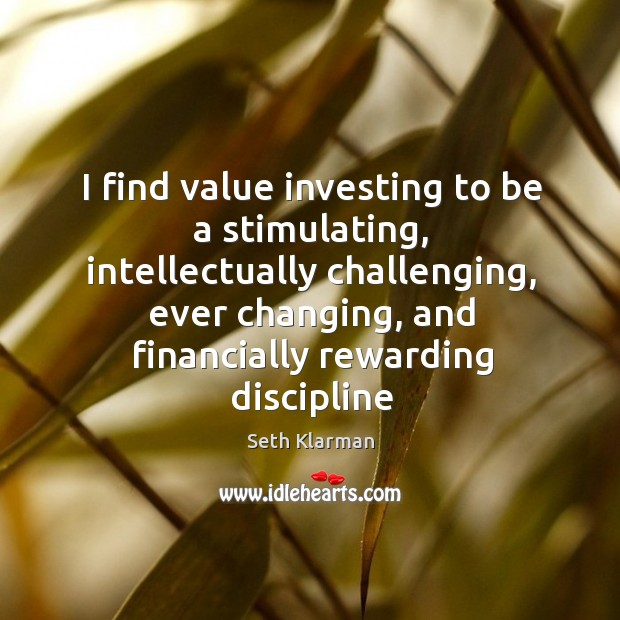 I find value investing to be a stimulating, intellectually challenging, ever changing, Image